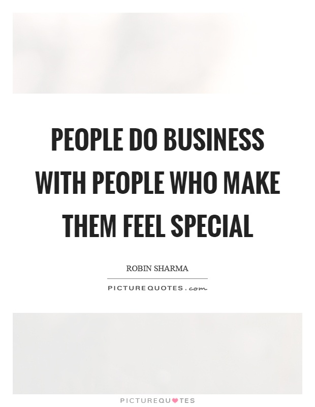 People do business with people who make them feel special Picture Quote #1
