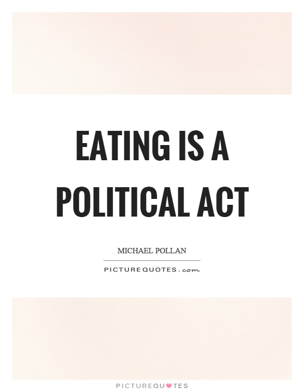 Eating is a political act Picture Quote #1