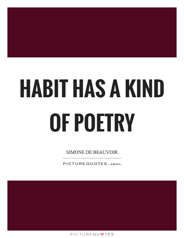 Habit has a kind of poetry Picture Quote #1