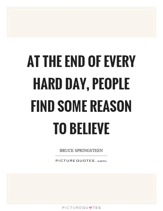 At the end of every hard day, people find some reason to believe Picture Quote #1