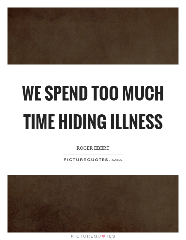 We spend too much time hiding illness Picture Quote #1