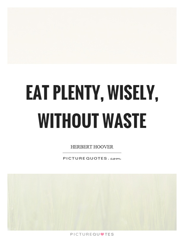 Eat plenty, wisely, without waste Picture Quote #1