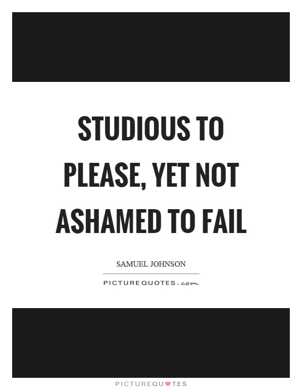 Studious to please, yet not ashamed to fail Picture Quote #1
