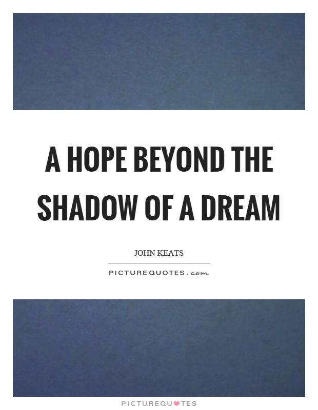 A hope beyond the shadow of a dream Picture Quote #1