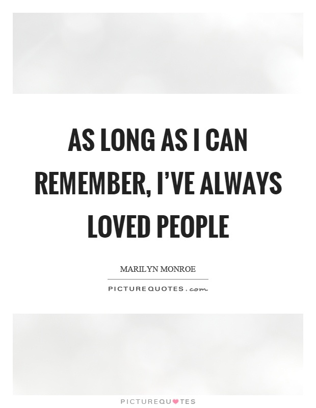 As long as I can remember, I've always loved people Picture Quote #1