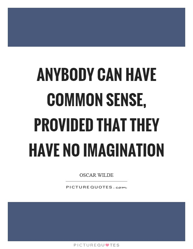 Anybody can have common sense, provided that they have no imagination Picture Quote #1