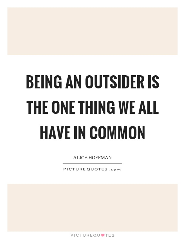 Being an outsider is the one thing we all have in common Picture Quote #1