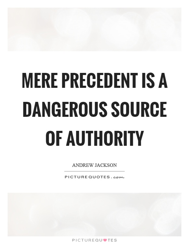 Mere precedent is a dangerous source of authority Picture Quote #1