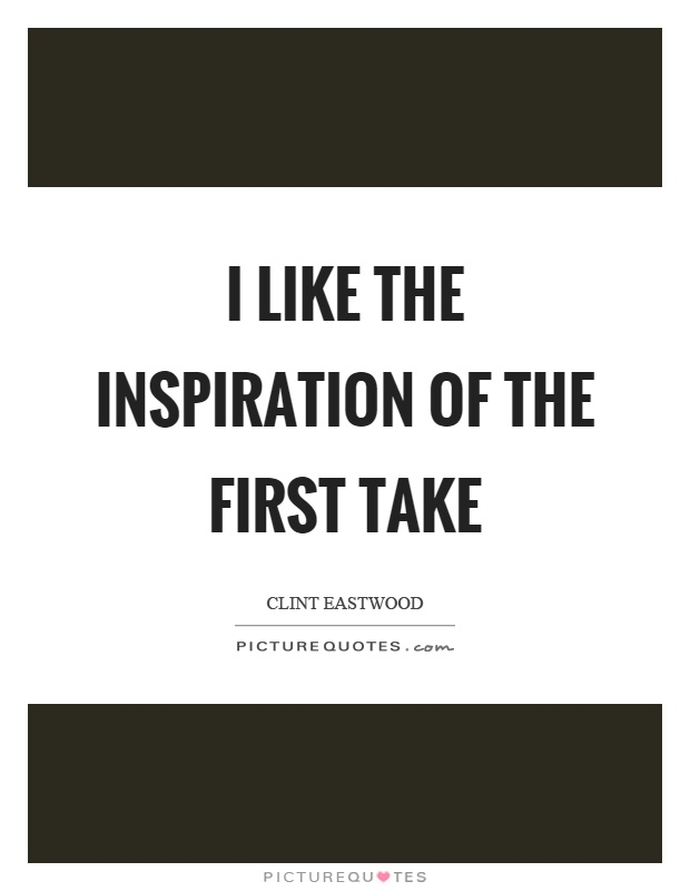 I like the inspiration of the first take Picture Quote #1