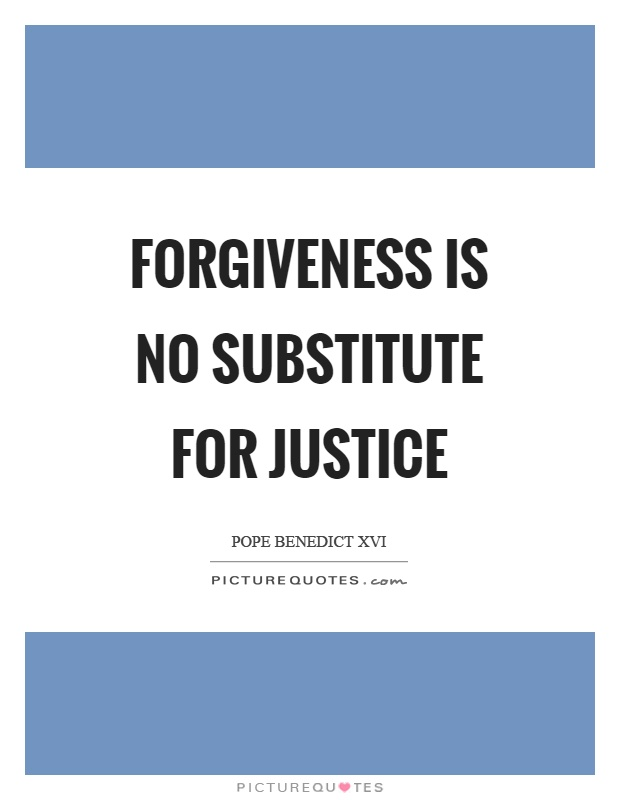 Forgiveness is no substitute for justice Picture Quote #1