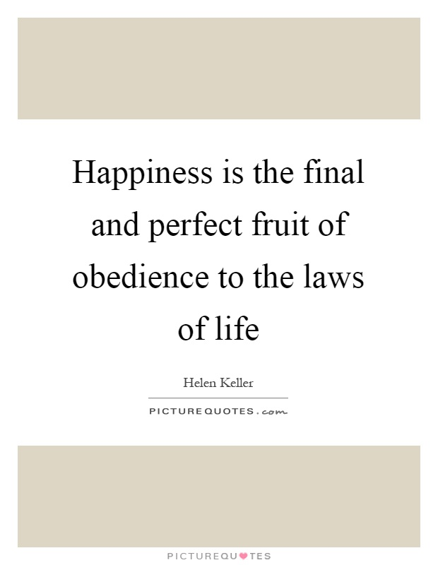 Happiness Is The Final And Perfect Fruit Of Obedience To The Laws Of Life  Picture Quote