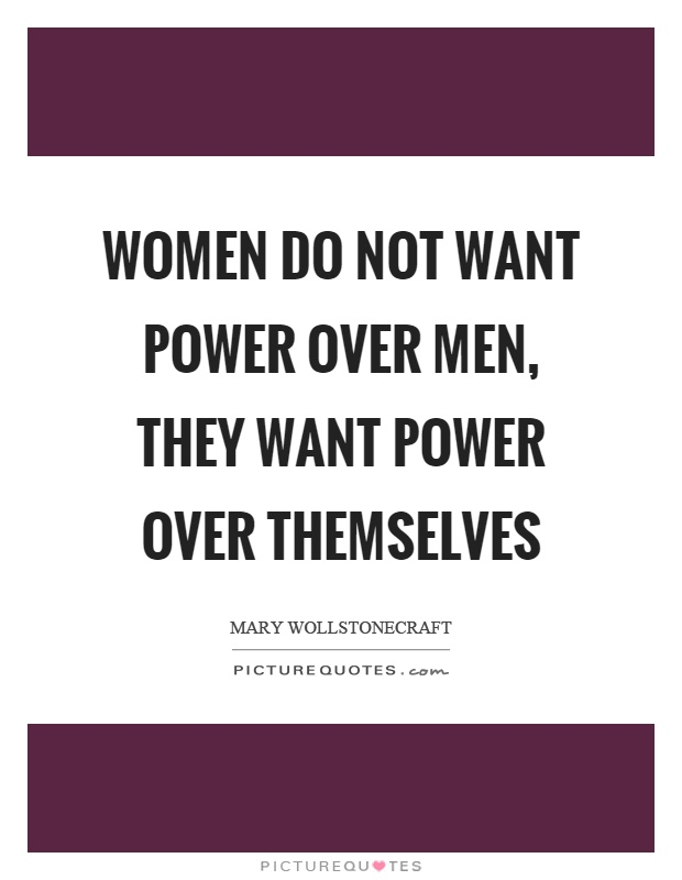 Women do not want power over men, they want power over themselves Picture Quote #1