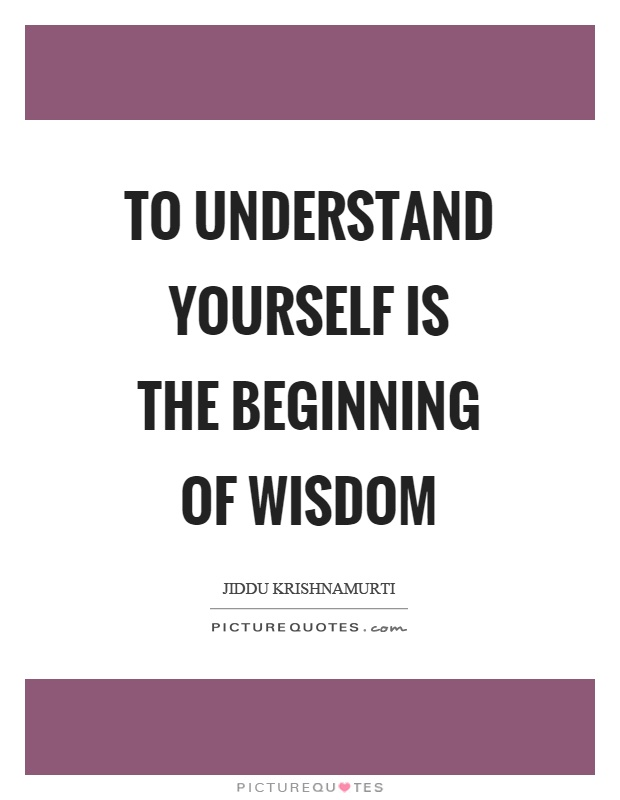 To understand yourself is the beginning of wisdom Picture Quote #1