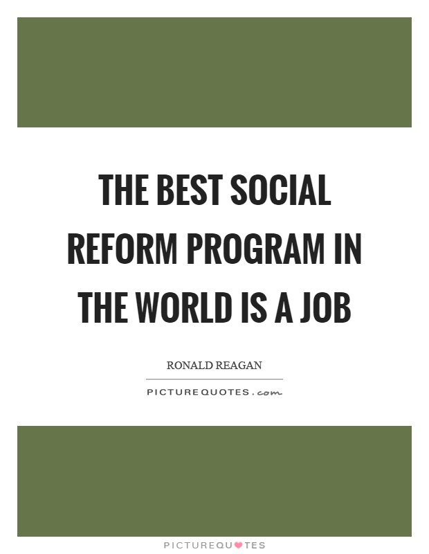 The best social reform program in the world is a job Picture Quote #1