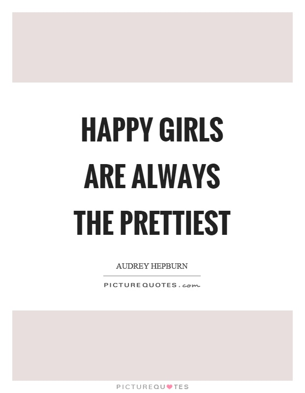 Happy girls are always the prettiest Picture Quote #1