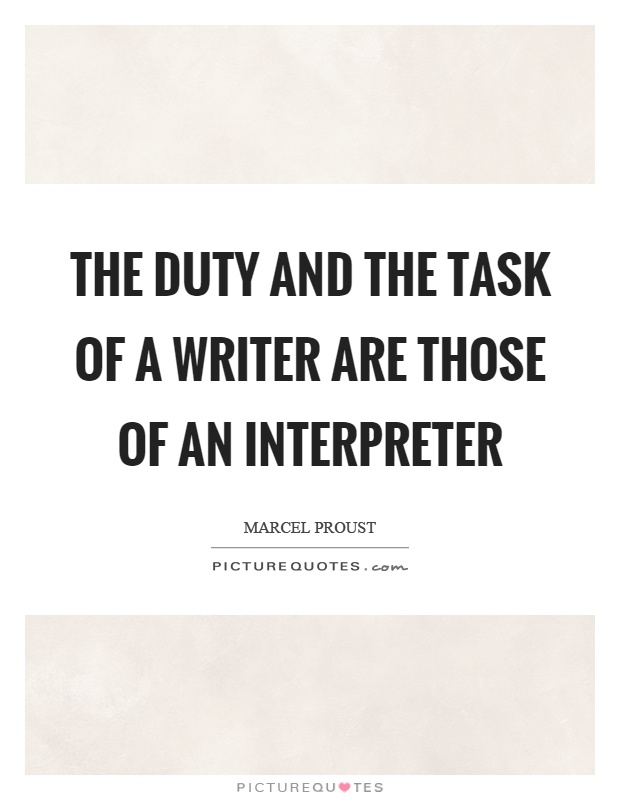 The duty and the task of a writer are those of an interpreter Picture Quote #1