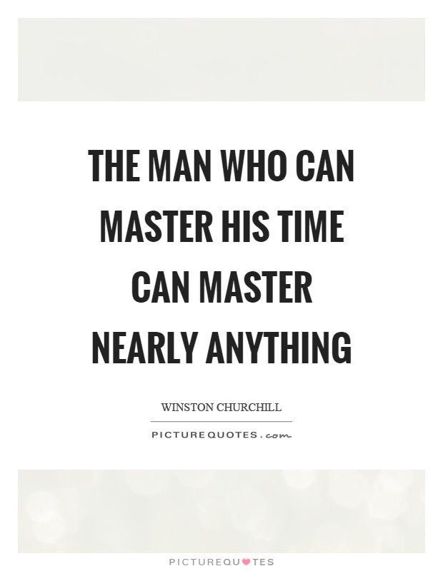 The man who can master his time can master nearly anything Picture Quote #1