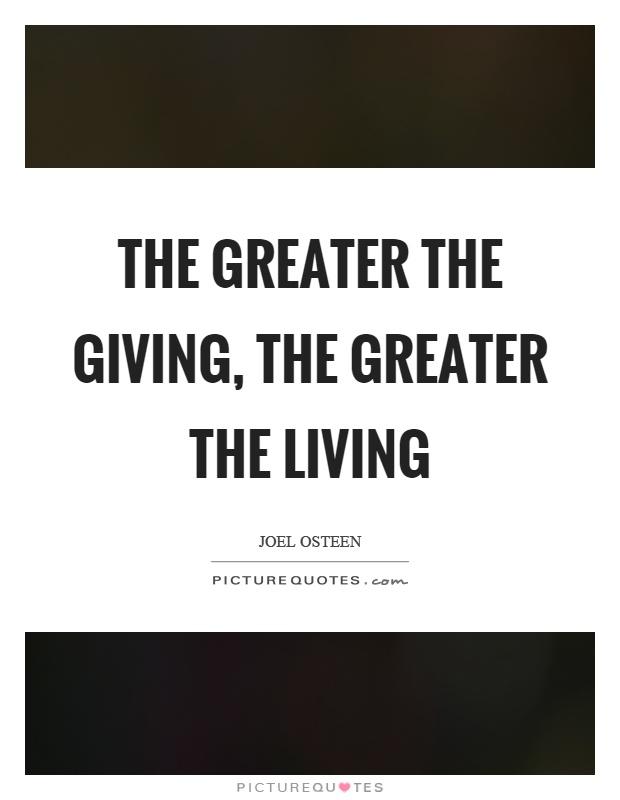 The greater the giving, the greater the living Picture Quote #1