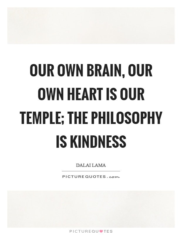 Our own brain, our own heart is our temple; the philosophy is kindness Picture Quote #1