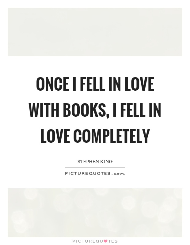 Once I fell in love with books, I fell in love completely Picture Quote #1