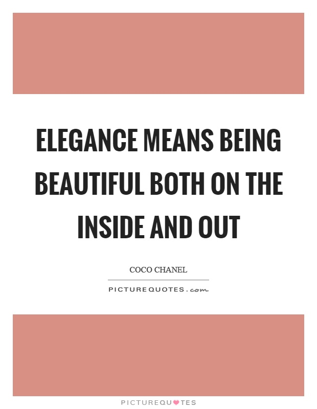 Elegance means being beautiful both on the inside and out ...