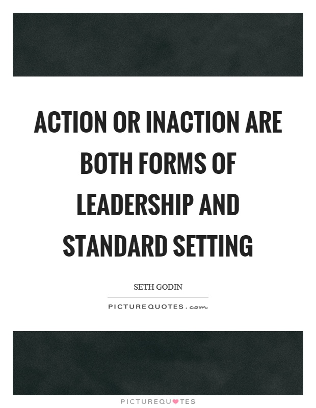 Action or inaction are both forms of leadership and standard setting Picture Quote #1