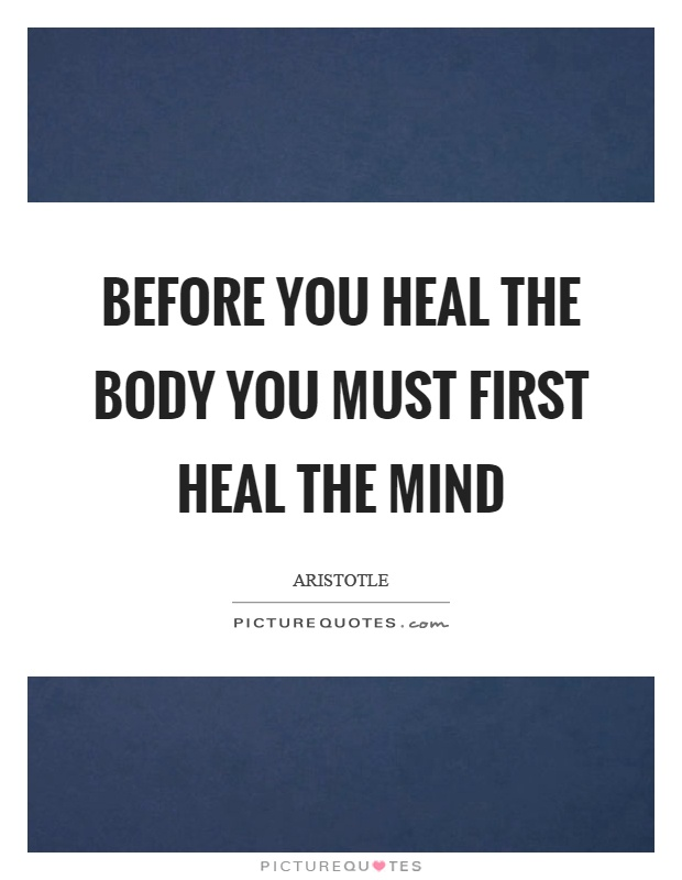 Before you heal the body you must first heal the mind Picture Quote #1