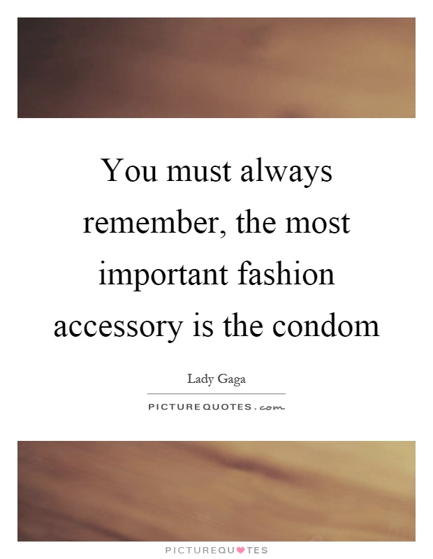 You must always remember, the most important fashion accessory is the condom Picture Quote #1