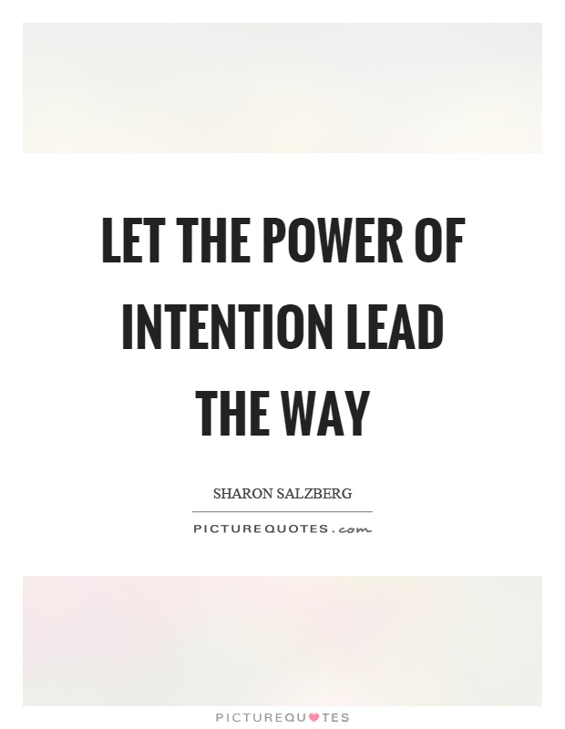 Let the power of intention lead the way Picture Quote #1