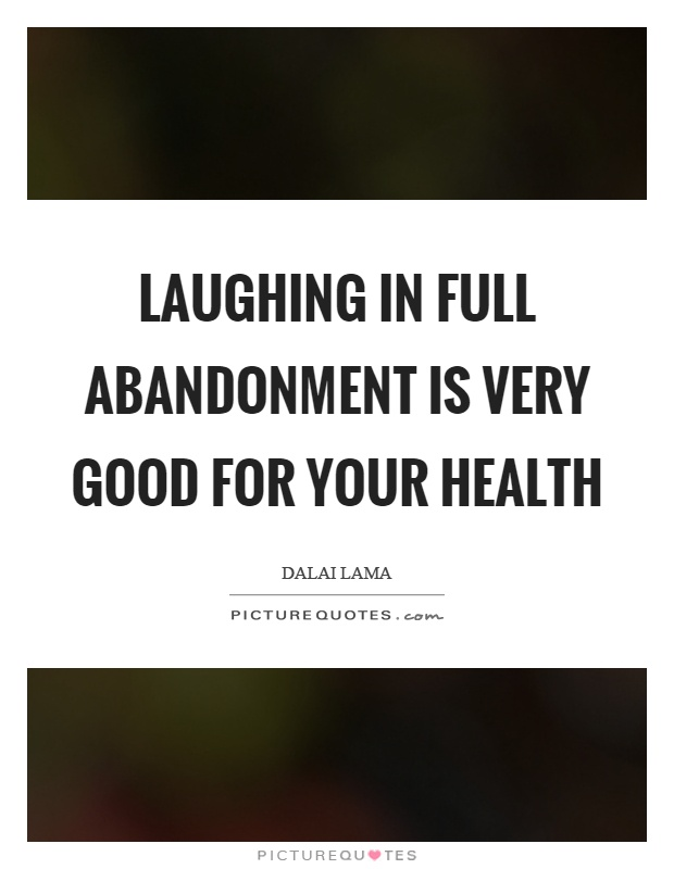 Laughing in full abandonment is very good for your health Picture Quote #1