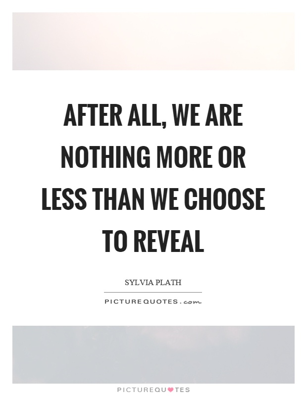 After all, we are nothing more or less than we choose to reveal Picture Quote #1
