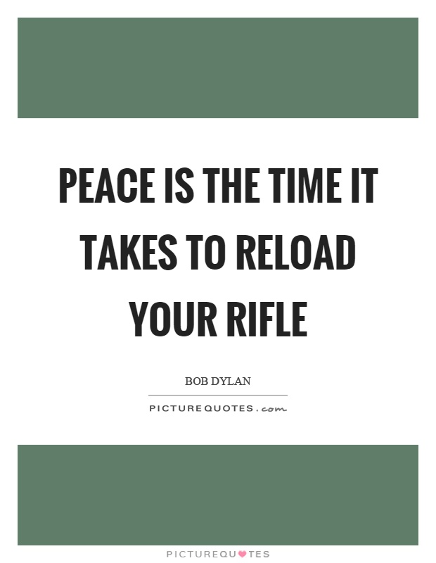 Peace is the time it takes to reload your rifle Picture Quote #1