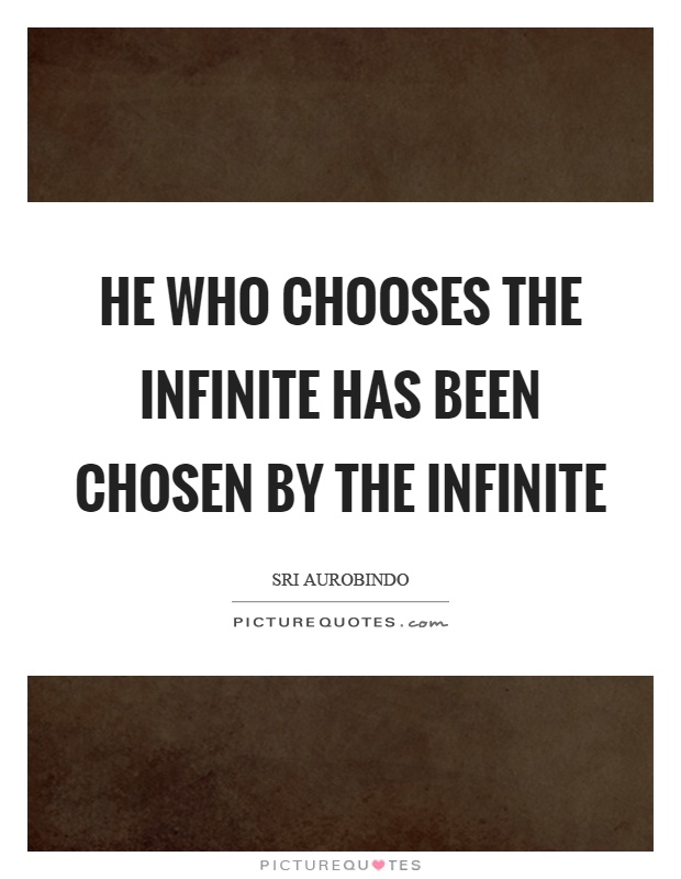He who chooses the infinite has been chosen by the infinite Picture Quote #1