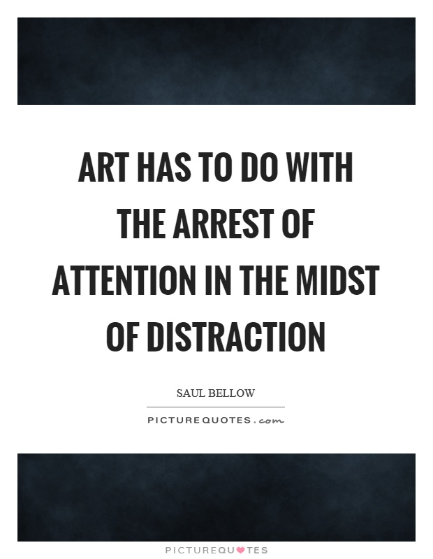 Art has to do with the arrest of attention in the midst of distraction Picture Quote #1