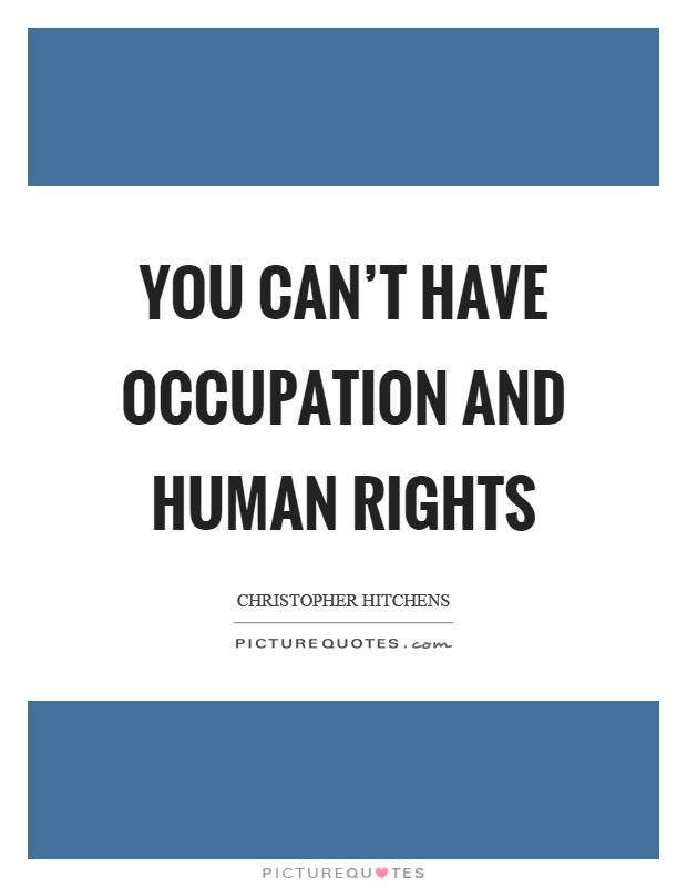 You can't have occupation and human rights Picture Quote #1
