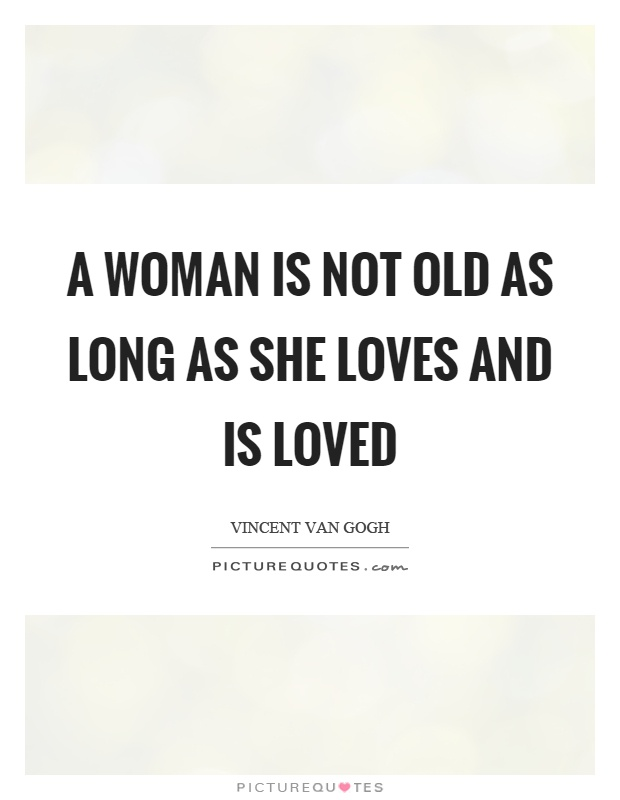 A woman is not old as long as she loves and is loved Picture Quote #1