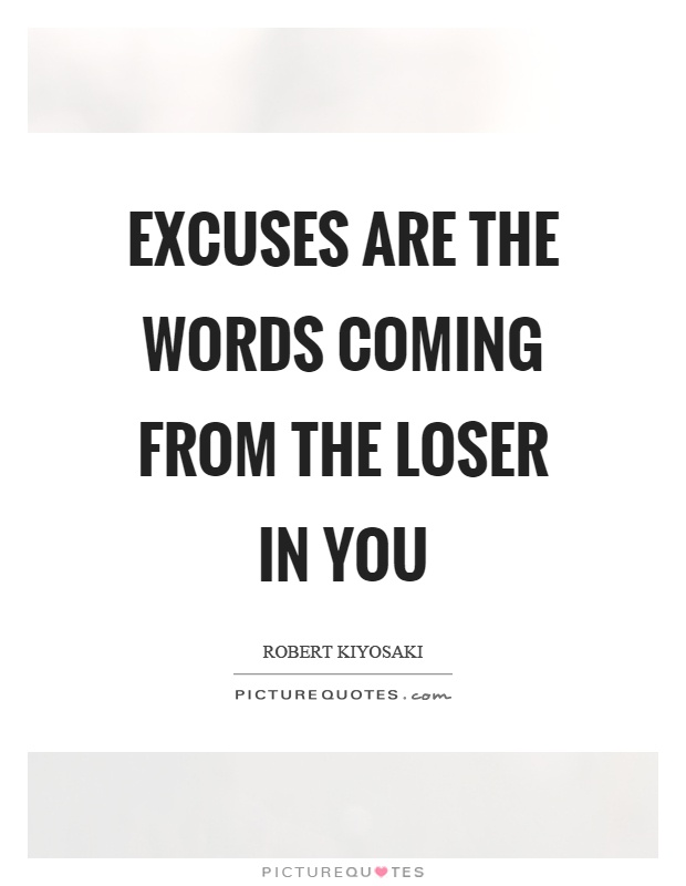 Excuses are the words coming from the loser in you Picture Quote #1