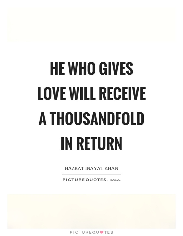 He who gives love will receive a thousandfold in return Picture Quote #1