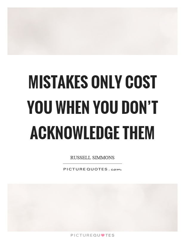Mistakes only cost you when you don't acknowledge them Picture Quote #1