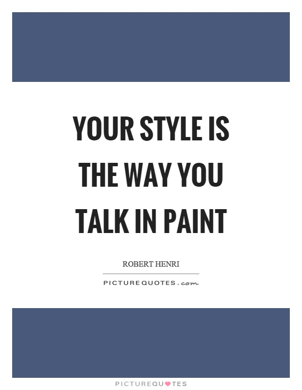 Your style is the way you talk in paint Picture Quote #1