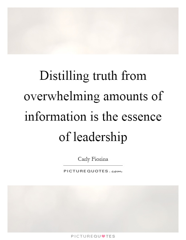Distilling truth from overwhelming amounts of information is the essence of leadership Picture Quote #1