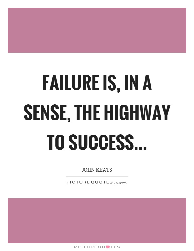 Failure is, in a sense, the highway to success Picture Quote #1
