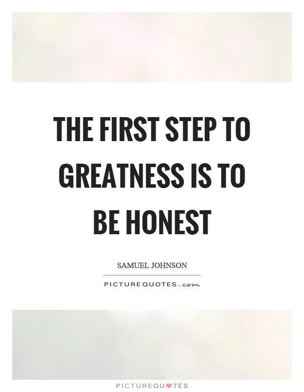 The first step to greatness is to be honest Picture Quote #1