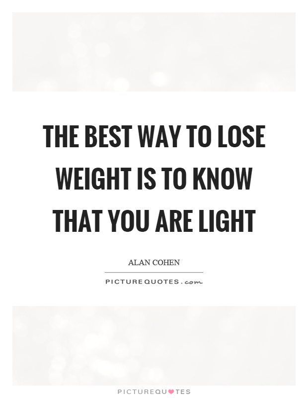 The best way to lose weight is to know that you are light Picture Quote #1