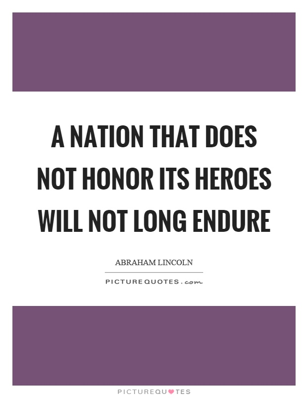 A nation that does not honor its heroes will not long endure Picture Quote #1
