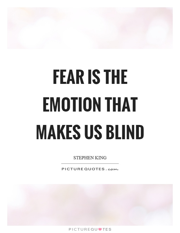 Fear is the emotion that makes us blind Picture Quote #1