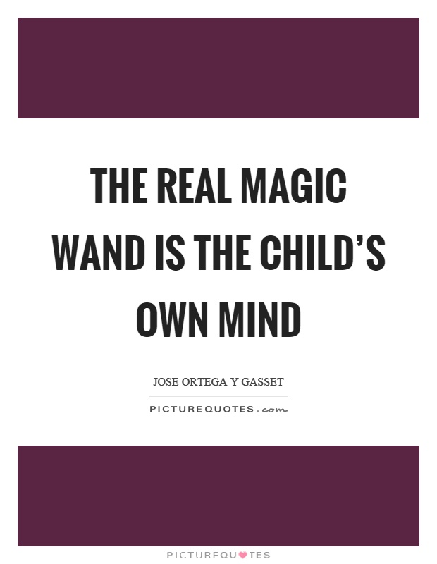 The real magic wand is the child's own mind Picture Quote #1