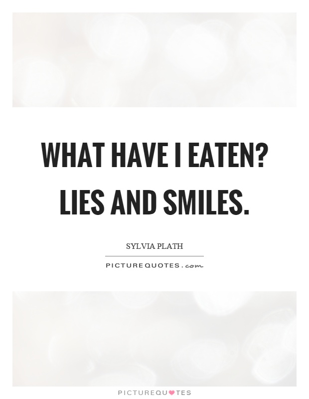 What have I eaten? Lies and smiles Picture Quote #1