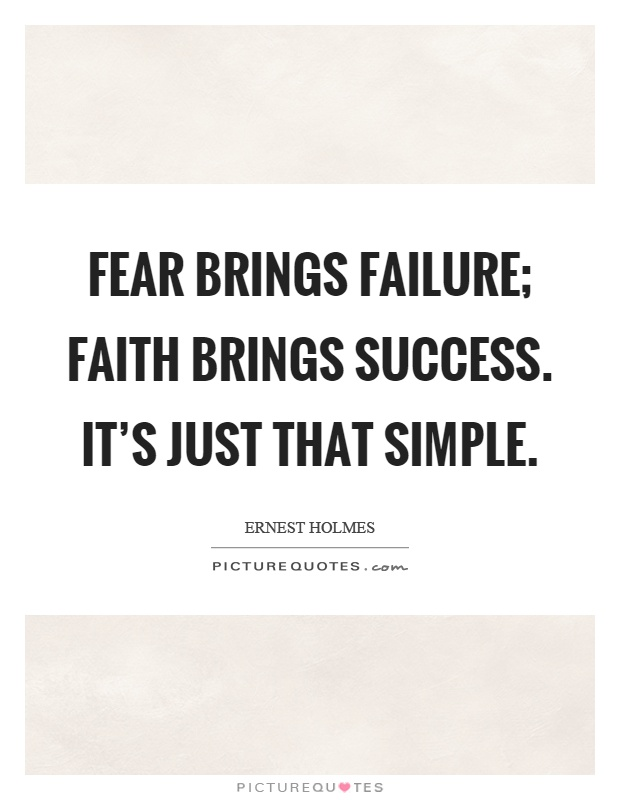 Fear brings failure; faith brings success. It's just that simple Picture Quote #1