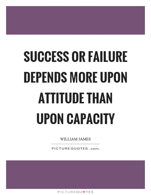 Success or failure depends more upon attitude than upon capacity Picture Quote #1